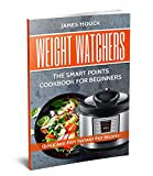 #10: Weight Watchers: Weight Watchers Instant Pot Cookbook : Smart Points Beginners Guide with Quick and Easy Recipes