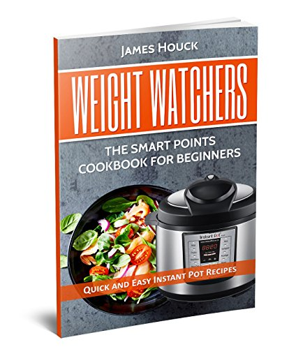 weight-watchers-weight-watchers-instant-pot-cookbook-smart-points-beginners-guide-with-quick-and-eas