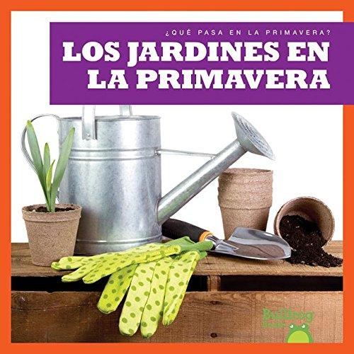 Los Jardines En La Primavera / (Gardens in Spring) (Que pasa en la primavera? / What Happens in Spring?)