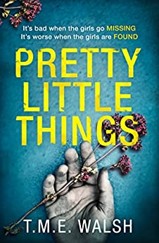 Pretty Little Things: 2019's most nail-biting serial killer thriller with an unbelievable twist by [Walsh, T.M.E.]