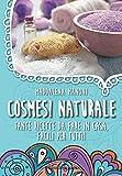 Scarica Libro Cosmesi naturale Tante ricette da fare in casa facili per tutti (PDF,EPUB,MOBI) Online Italiano Gratis