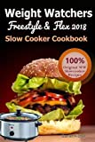 Weight Watchers Freestyle and Flex Slow Cooker Cookbook 2018: The Ultimate Weight Wat...