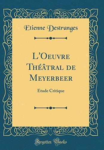 L'Oeuvre Th'tral de Meyerbeer: Tude Critique (Classic Reprint)
