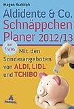 Aldidente & Co. Schnäppchenplaner 2012/2013: Mit den Sonderangeboten von Aldi. Lidl und Tchibo von Rudolph. Hagen (2011) Taschenbuch