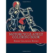 Motorcycle Adult Coloring Book: A Biker Coloring Book Designs