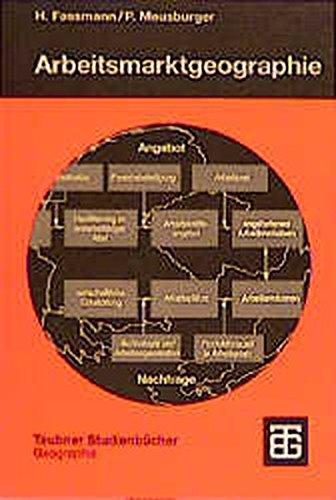 Arbeitsmarktgeographie: Erwerbstätigkeit und Arbeitslosigkeit im räumlichen Kontext (Teubner Studienbücher der Geographie)