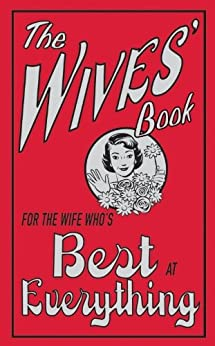 The Wives' Book: For the Wife Who's Best at Everything by [Maloney, Alison]