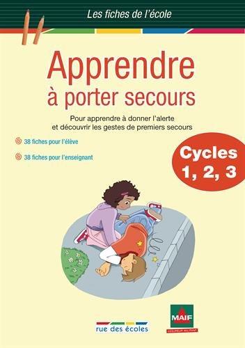 Apprendre à porter secours Cycles 1, 2, 3 : Pour apprendre à donner l'alerte et découvrir les gestes de premiers secours