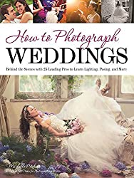How to Photograph Weddings: Behind the Scenes with 25 Leading Pros to Learn Lighting, Posing and More by Michelle Perkins (2014-11-11)