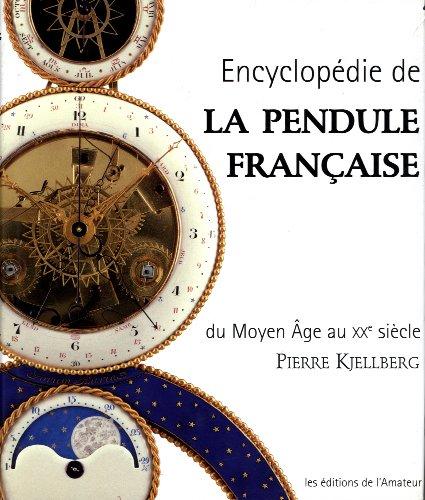 Encyclopédie de la pendule française par Pierre Kjellberg