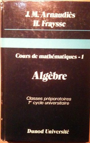 Cours de mathematiques tome 1 : Algèbre