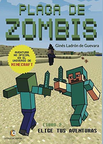 PLAGA DE ZOMBIS. Aventuras en el universo de Minecraft por Ginés Ladrón de Guevara