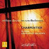 Marc-Antoine Charpentier & William Christie : Te Deum - Grand Office des Morts