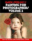 Karen Sperlings Painting for Photographers Volume 2: Steps and Art Lessons for Painting Children's Portraits from Phot