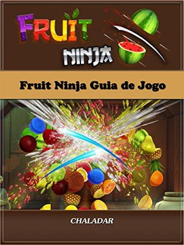 Fruit Ninja Guia De Jogo (Portuguese Edition) eBook: Joshua ...