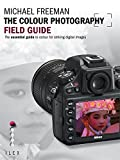 The Colour Photography Field Guide: The Essential Guide to Hue for Striking Digital Images (Photographer's Field Guide)