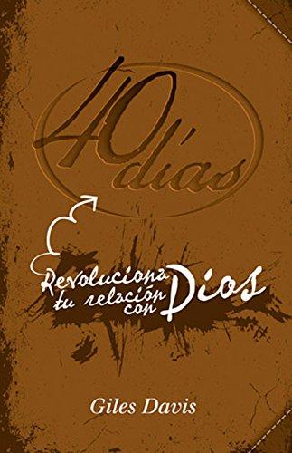 40 días: Revoluciona tu relación con Dios por Giles Davis
