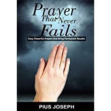 PRAYER THAT NEVER FAILS: Easy, Powerful Prayers That Bring Permanent Results (English Edition)