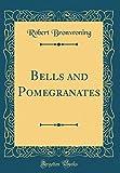 Bells and Pomegranates (Classic Reprint)