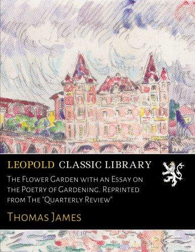 The Flower Garden with an Essay on the Poetry of Gardening. Reprinted from The
