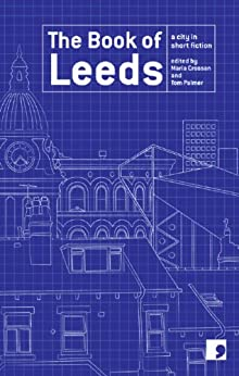 The Book of Leeds (Comma City Stories) by [Dyson, Jeremy, Peace, David, Harrison, Tony, Semple, Andrea, Bedford, Martyn, Allam, M Y, Everett, Susan, Khan, Shamshad, Duhig, Ian]
