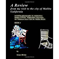 A Review from My Visit to the City of Malibu California: Including Photography & Commentary Images of Pch, Pepperdine University, the Adamson House and the Malibu Beach