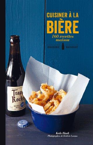 Cuisiner à la bière: 160 recettes maison