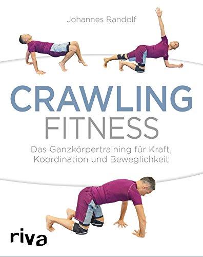 Crawling Fitness: Das Ganzkörpertraining für Kraft, Koordination und Beweglichkeit (Ganzkörpertraining)