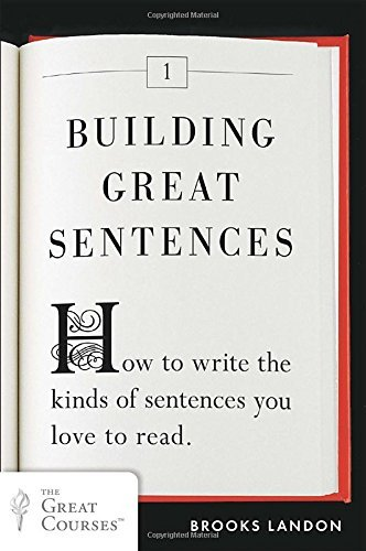 Building Great Sentences: How to Write the Kinds of Sentences You Love to Read (Great Courses) by Brooks Landon (2013-06-25)
