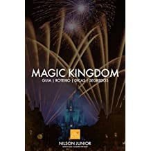 Guia Magic Kingdom: Roteiro, dicas, atrações e tudo que você precisa saber sobre o lugar mais mágico da Terra. (Guia Orlando Livro 1) (Portuguese Edition)
