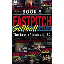 The Best Of The Fastpitch Softball Magazine Issues 41 - 50: Book 5