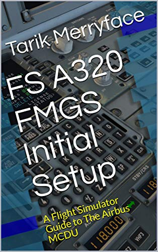 FS A320 FMGS Initial Setup: A Flight Simulator Guide to The Airbus MCDU (English Edition)