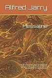 Messaline: Littérature française; Histoire et érotisme sur la vie scandaleuse et dissolue de Messaline par Alfred Jarry poète, romancier, écrivain, dessinateur et dramaturge français.