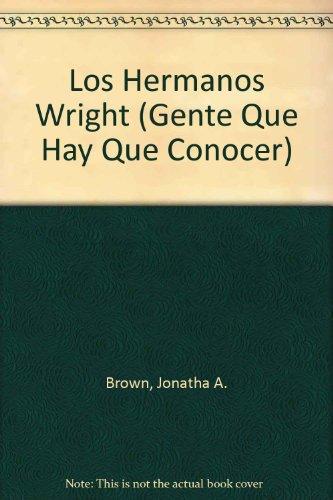 Los Hermanos Wright (GENTE QUE HAY QUE CONOCER) por Jonatha A. Brown