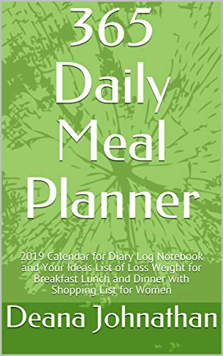 365 Daily Meal Planner: 2019 Calendar for Diary Log Notebook and Your Ideas List of Loss Weight for Breakfast Lunch and Dinner with Shopping List for Women (English Edition) -