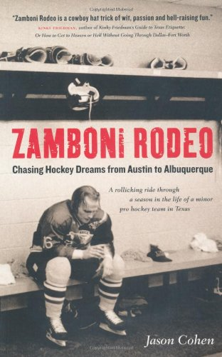Zamboni Rodeo: Chasing Hockey Dreams from Austin to Albuquerque por Jason Cohen