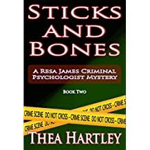 Sticks And Bones (Resa James criminal psychologist mysteries Book 2)
