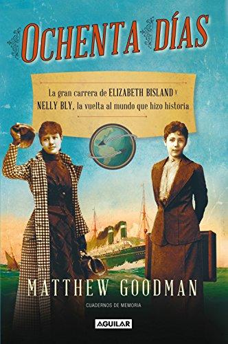Ochenta días. La gran carrera de Elizabeth Bisland y Nelly Bly, la vuelta al mundo que hizo historia por Matthew Goodman