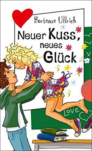 Neuer Kuss, neues Glück: aus der Reihe Freche Mädchen – freche Bücher!