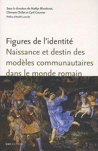 Figures de l'Identit. Naissance et destin des modles communautaires dans le monde romain