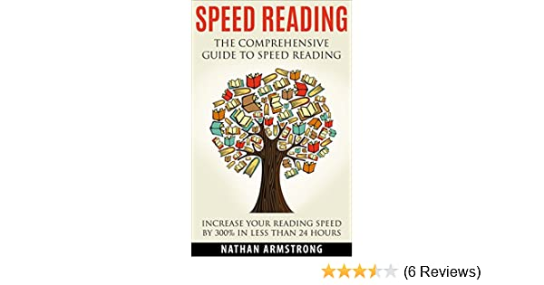 Speed reading the comprehensive guide to speed reading increase your reading speed by 300 in less than 24 hours ebook nathan armstrong amazon in