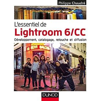 L'essentiel de Lightroom 6/CC - Développement, catalogage, retouche et diffusion