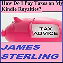 How Do I Pay Taxes on My Kindle Royalties?: Easy, Fast, Simple, 1-2-3 Steps, Quick Solution, Answers (Get Your Tax Right)