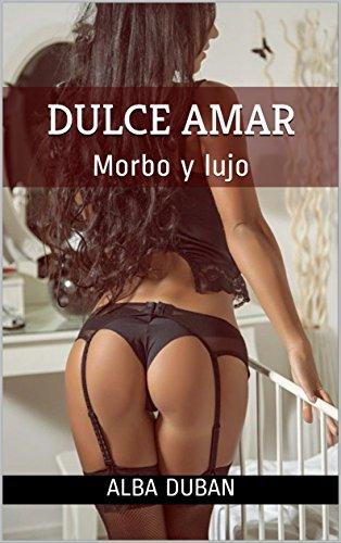 DULCE AMAR: Morbo y lujo por ALBA DUBAN