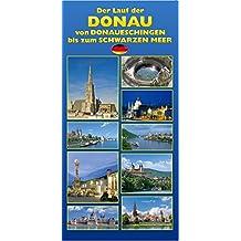 Die Donau: Von Donaueschingen bis zum Schwarzen Meer