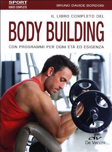 Il libro completo del body building con programmi per ogni età ed esigenza di Bruno Davide Bordoni