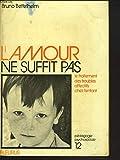 Telecharger Livres L AMOUR NE SUFFIT PAS LE TRAITEMENT DES TROUBLES AFFECTIFS CHEZ L ENFANT (PDF,EPUB,MOBI) gratuits en Francaise