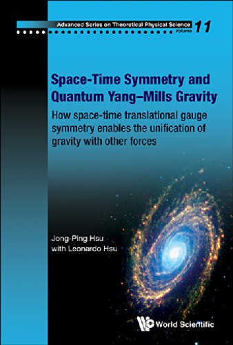Space-Time Symmetry and Quantum Yang-Mills Gravity:How Space-Time Translational Gauge Symmetry Enables the Unification of Gravity with Other Forces (Advanced ... Physical Science Book 11) (English Edition)