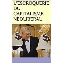 L'ESCROQUERIE DU CAPITALISME NEOLIBERAL