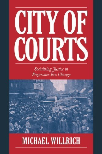 City of Courts: Socializing Justice in Progressive Era Chicago (Cambridge Historical Studies in American Law and Society) by Willrich, Michael (2003) Paperback